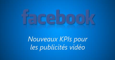 Facebook met à jour ses KPIs pour le suivi des publicités vidéo
